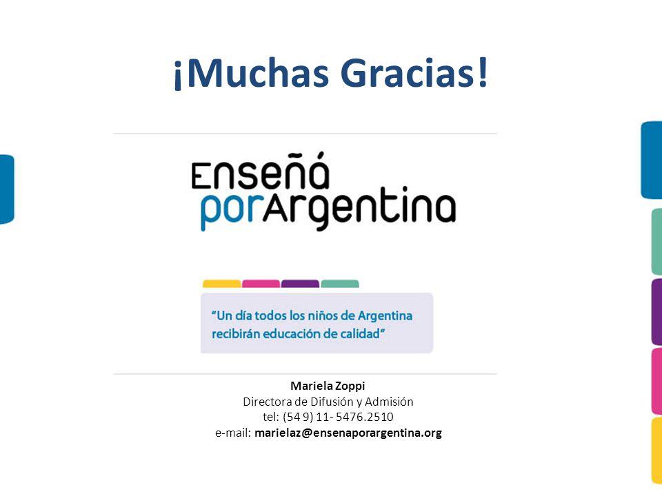 ¡Muchas Gracias! Mariela Zoppi Directora de Difusión y Admisión tel: (54 9) 11- 5476.2510 e-mail: marielaz@ensenaporargentina.org