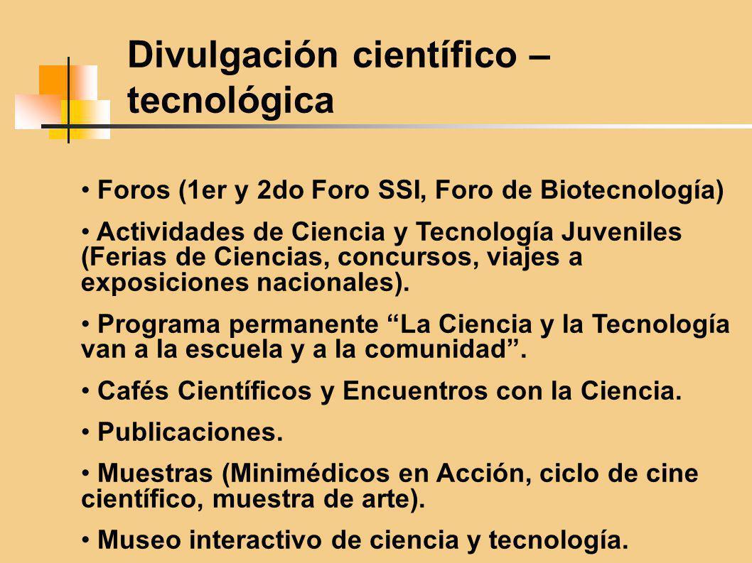Divulgación científico – tecnológica Foros (1er y 2do Foro SSI, Foro de Biotecnología) Actividades de Ciencia y Tecnología Juveniles (Ferias de Ciencias, concursos, viajes a exposiciones nacionales).