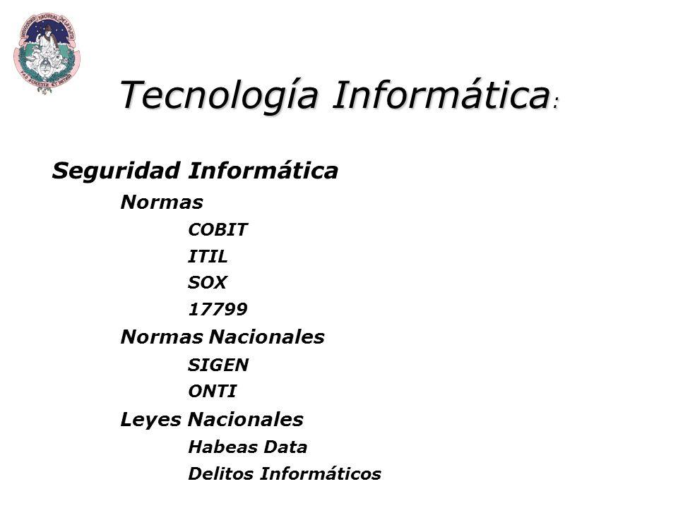 Tecnología Informática : Seguridad Informática Normas COBIT ITIL SOX 17799 Normas Nacionales SIGEN ONTI Leyes Nacionales Habeas Data Delitos Informáticos