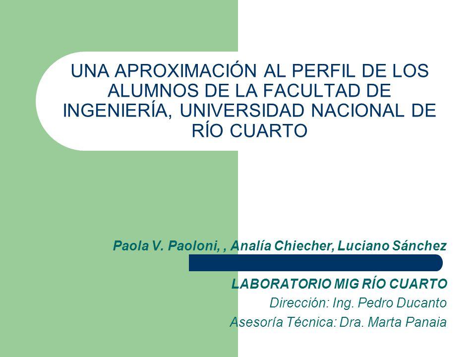 UNA APROXIMACIÓN AL PERFIL DE LOS ALUMNOS DE LA FACULTAD DE INGENIERÍA, UNIVERSIDAD NACIONAL DE RÍO CUARTO Paola V.