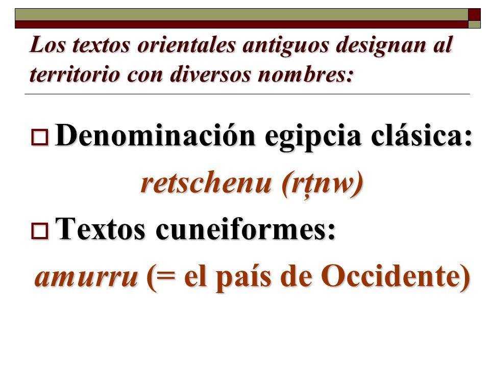Los textos orientales antiguos designan al territorio con diversos nombres: Denominación egipcia clásica: retschenu (rţnw) Textos cuneiformes: amurru