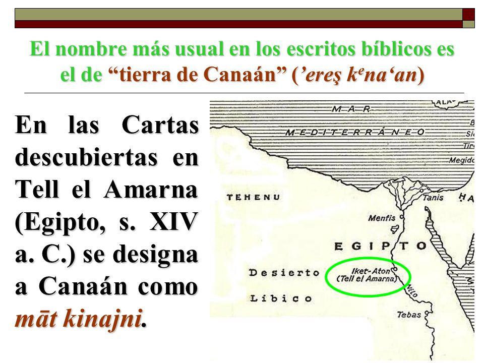 El nombre más usual en los escritos bíblicos es el de tierra de Canaán (ereş k e naan) En las Cartas descubiertas en Tell el Amarna (Egipto, s. XIV a.