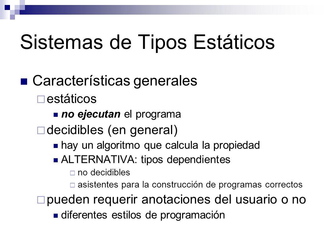 Sistemas de Tipos Estáticos Características generales estáticos no ejecutan el programa decidibles (en general) hay un algoritmo que calcula la propie