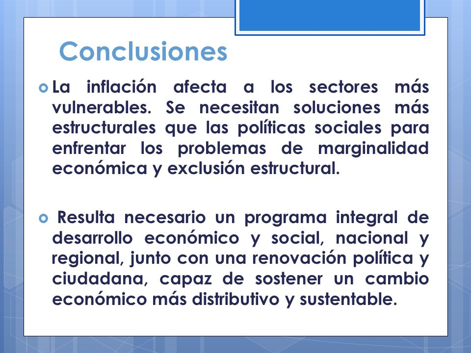 Conclusiones La inflación afecta a los sectores más vulnerables. Se necesitan soluciones más estructurales que las políticas sociales para enfrentar l
