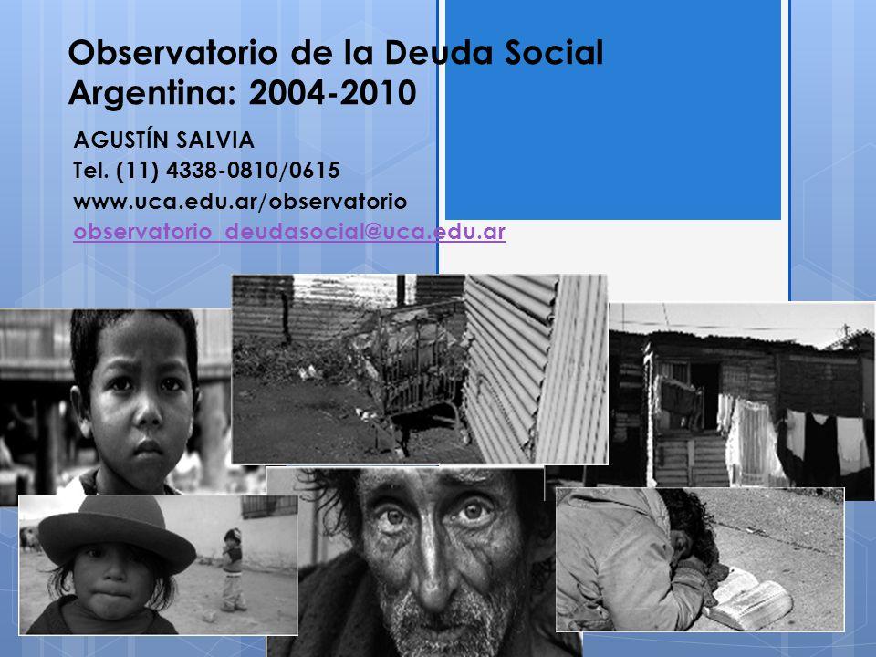 Observatorio de la Deuda Social Argentina: 2004-2010 AGUSTÍN SALVIA Tel. (11) 4338-0810/0615 www.uca.edu.ar/observatorio observatorio_deudasocial@uca.