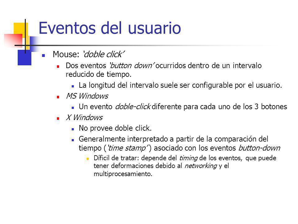 Eventos del usuario Mouse: doble click Dos eventos button down ocurridos dentro de un intervalo reducido de tiempo. La longitud del intervalo suele se