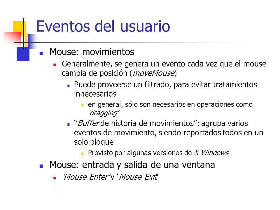 Eventos del usuario Mouse: movimientos Generalmente, se genera un evento cada vez que el mouse cambia de posición (moveMouse) Puede proveerse un filtr
