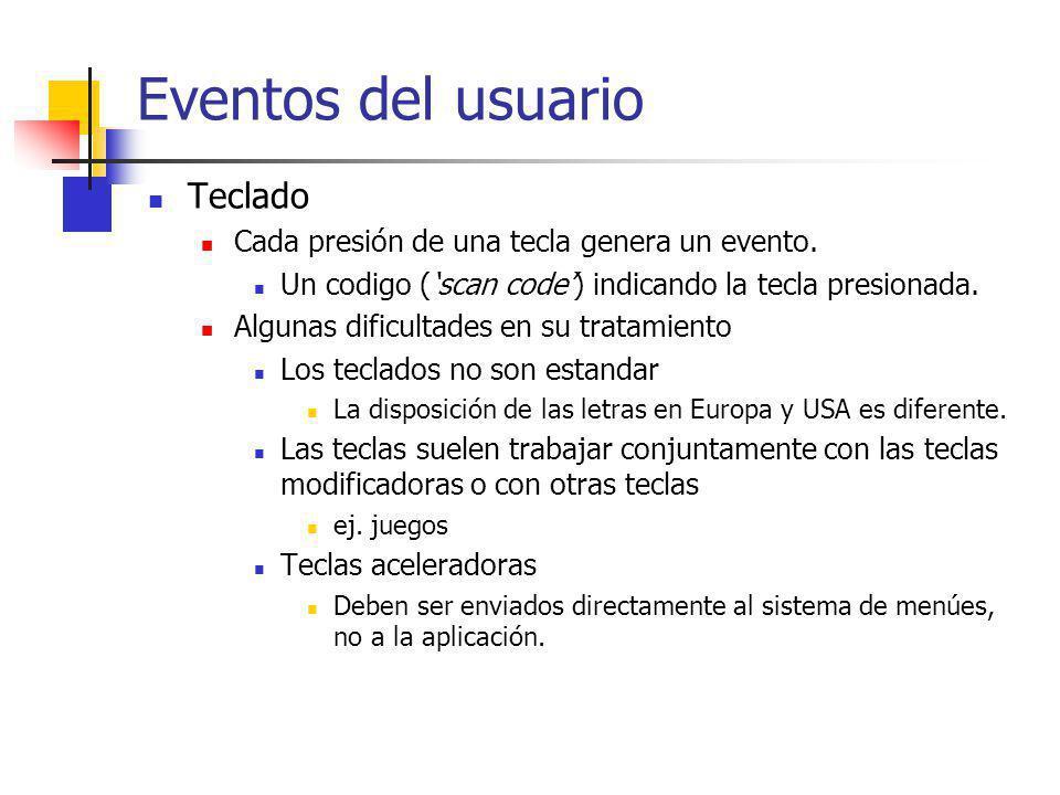 Eventos del usuario Teclado Cada presión de una tecla genera un evento. Un codigo (scan code) indicando la tecla presionada. Algunas dificultades en s