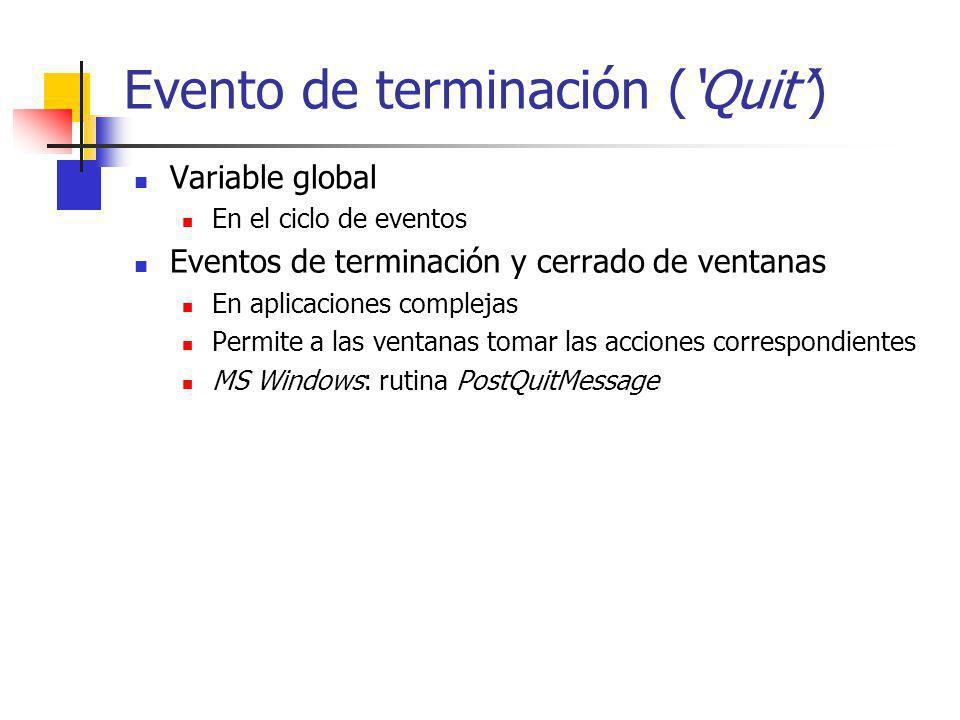 Evento de terminación (Quit) Variable global En el ciclo de eventos Eventos de terminación y cerrado de ventanas En aplicaciones complejas Permite a l