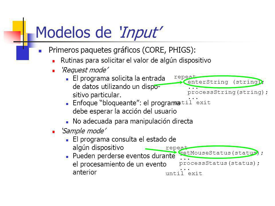 Modelos de Input Sistemas de ventanas: los eventos son dirigidos hacia la ventana activa Eventos representados por registros Incluyen el tipo y valor del evento Los eventos son encolados por el sistema de ventanas.