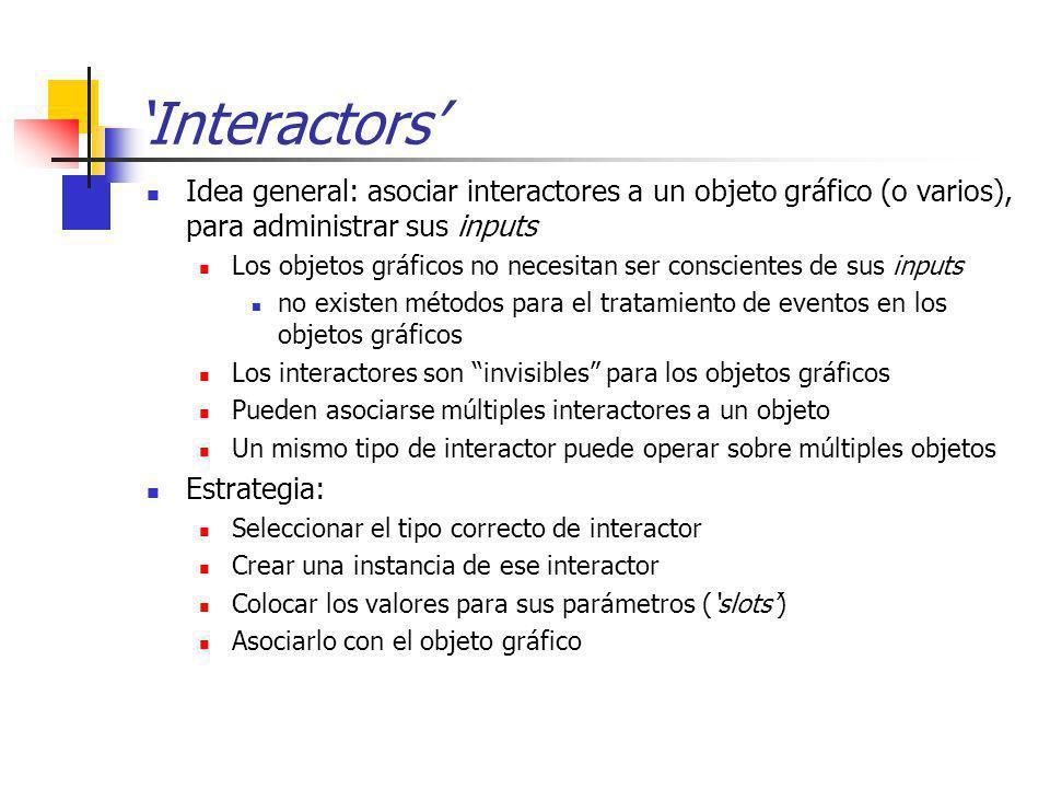 Interactors Idea general: asociar interactores a un objeto gráfico (o varios), para administrar sus inputs Los objetos gráficos no necesitan ser consc
