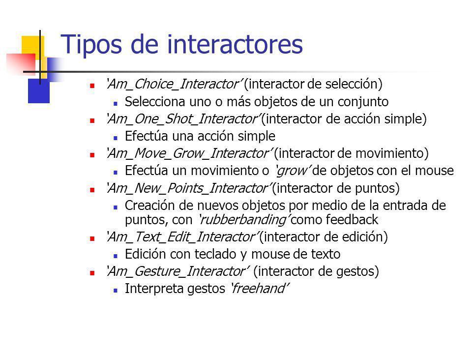 Tipos de interactores Am_Choice_Interactor (interactor de selección) Selecciona uno o más objetos de un conjunto Am_One_Shot_Interactor (interactor de