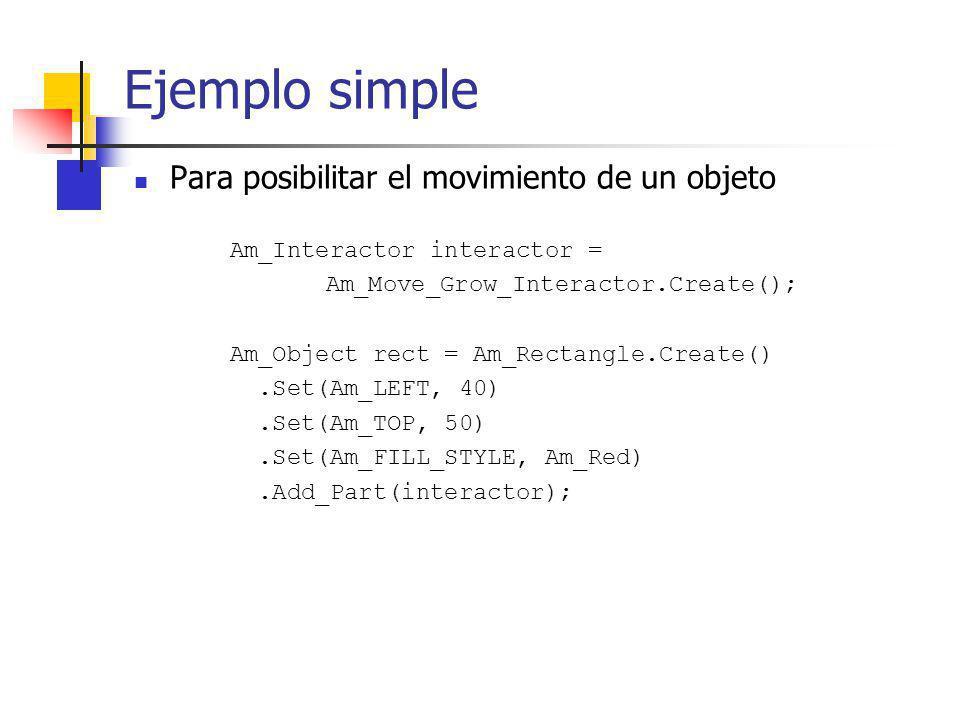 Ejemplo simple Para posibilitar el movimiento de un objeto Am_Interactor interactor = Am_Move_Grow_Interactor.Create(); Am_Object rect = Am_Rectangle.