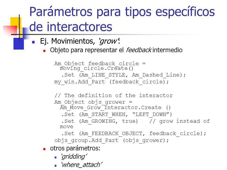 Parámetros para tipos específicos de interactores Ej. Movimientos, grow: Objeto para representar el feedback intermedio Am_Object feedback_circle = mo