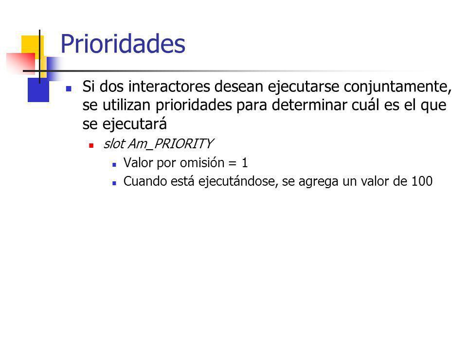 Prioridades Si dos interactores desean ejecutarse conjuntamente, se utilizan prioridades para determinar cuál es el que se ejecutará slot Am_PRIORITY