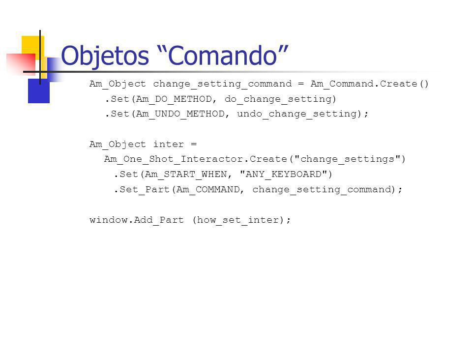 Objetos Comando Am_Object change_setting_command = Am_Command.Create().Set(Am_DO_METHOD, do_change_setting).Set(Am_UNDO_METHOD, undo_change_setting);