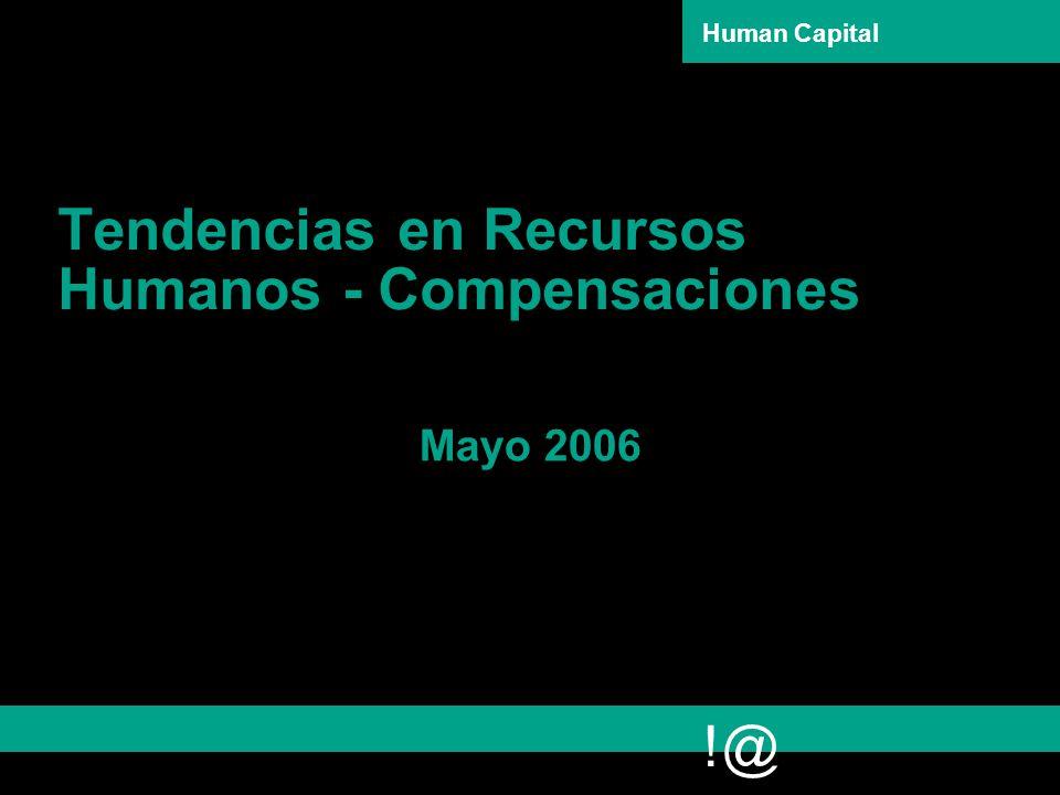 !@ Human Capital Tendencias en Recursos Humanos - Compensaciones Mayo 2006