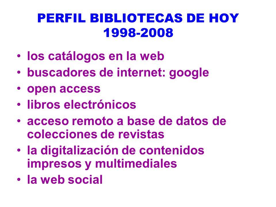 PERFIL BIBLIOTECAS DE HOY 1998-2008 los catálogos en la web buscadores de internet: google open access libros electrónicos acceso remoto a base de datos de colecciones de revistas la digitalización de contenidos impresos y multimediales la web social
