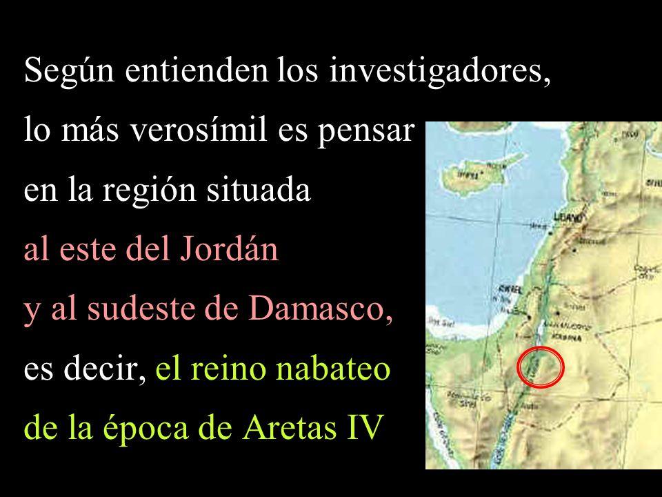 Según entienden los investigadores, lo más verosímil es pensar en la región situada al este del Jordán y al sudeste de Damasco, es decir, el reino nab