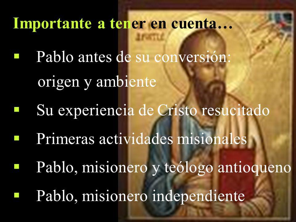 Pablo antes de su conversión: origen y ambiente Su experiencia de Cristo resucitado Primeras actividades misionales Pablo, misionero y teólogo antioqu