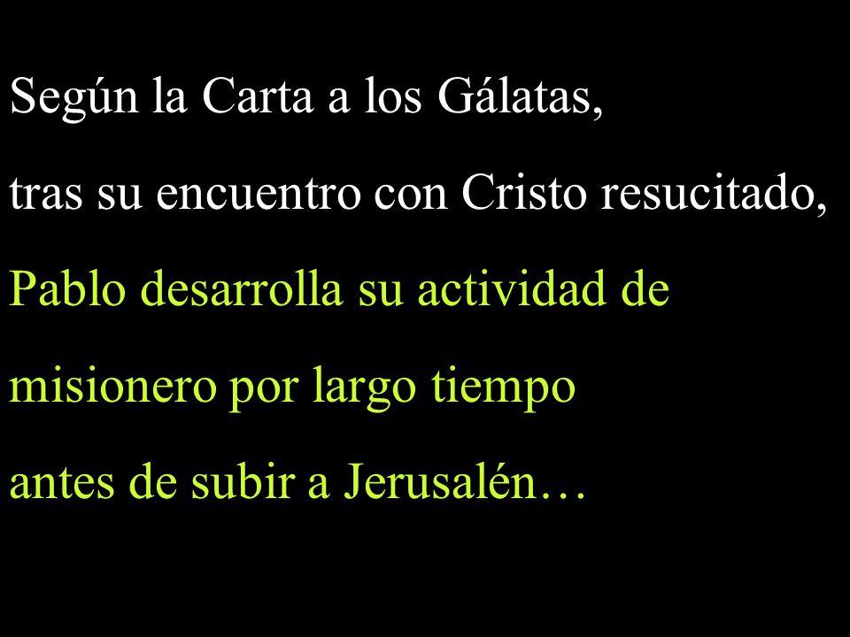 Según la Carta a los Gálatas, tras su encuentro con Cristo resucitado, Pablo desarrolla su actividad de misionero por largo tiempo antes de subir a Je