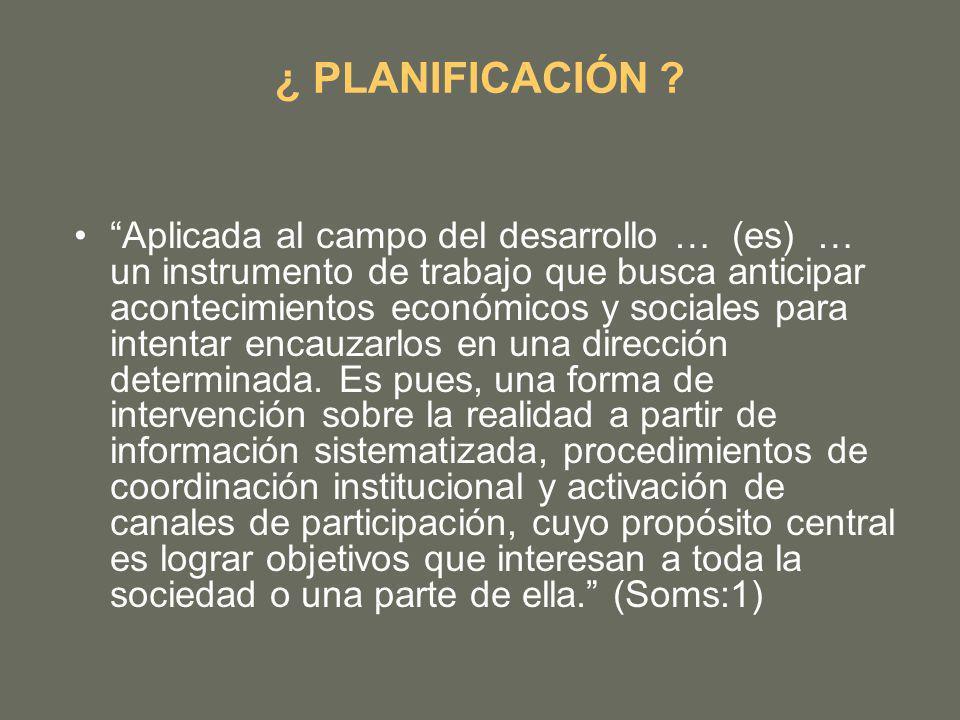 ¿ PLANIFICACIÓN ? Aplicada al campo del desarrollo … (es) … un instrumento de trabajo que busca anticipar acontecimientos económicos y sociales para i