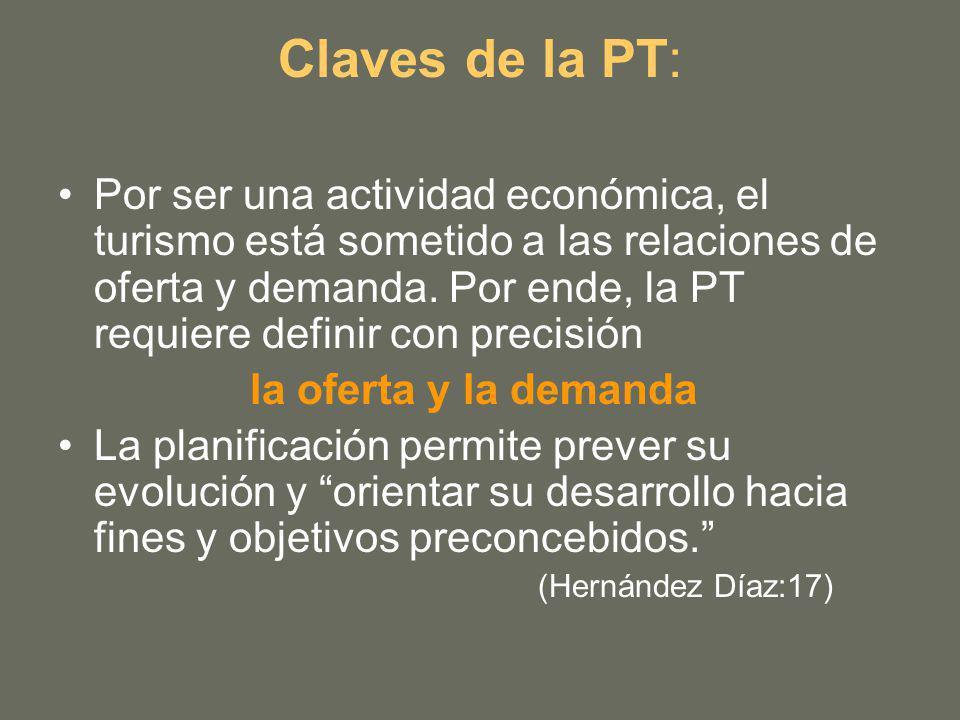 Claves de la PT: Por ser una actividad económica, el turismo está sometido a las relaciones de oferta y demanda. Por ende, la PT requiere definir con
