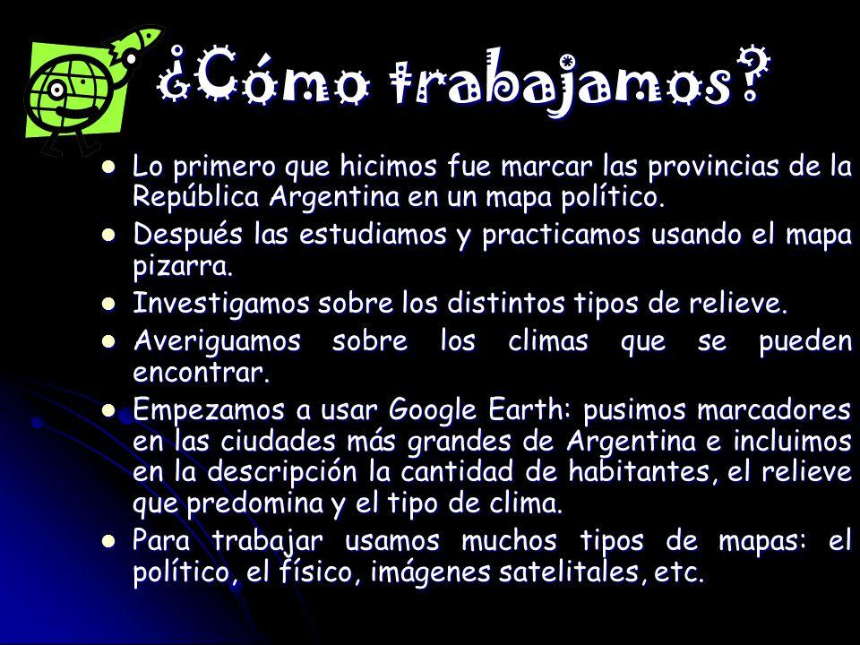 ¿Cómo trabajamos? ¿Cómo trabajamos? Lo primero que hicimos fue marcar las provincias de la República Argentina en un mapa político. Lo primero que hic