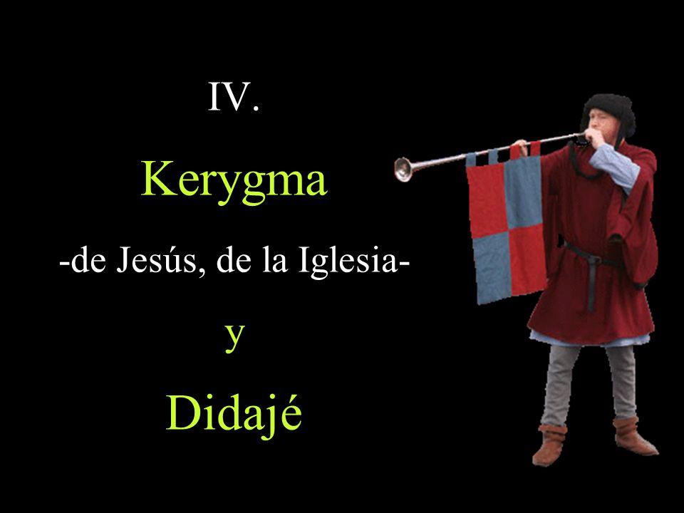 IV. Kerygma -de Jesús, de la Iglesia- y Didajé