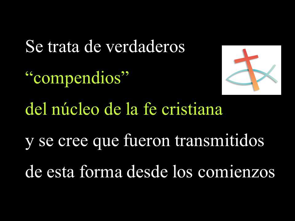 Se trata de verdaderos compendios del núcleo de la fe cristiana y se cree que fueron transmitidos de esta forma desde los comienzos