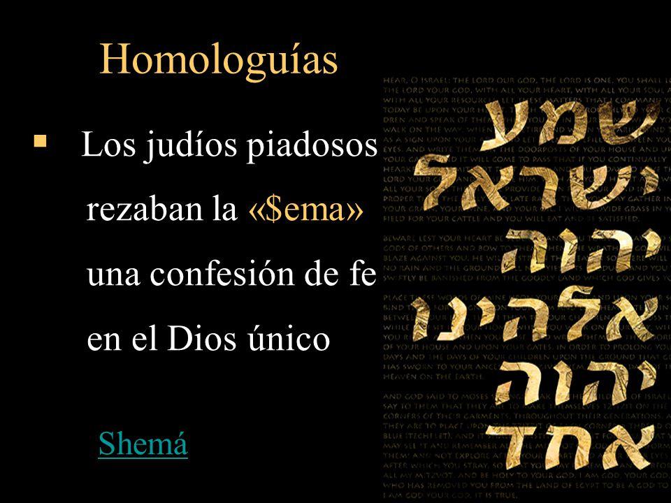 Los judíos piadosos rezaban la « $ ema» una confesión de fe en el Dios único Shemá Homologuías