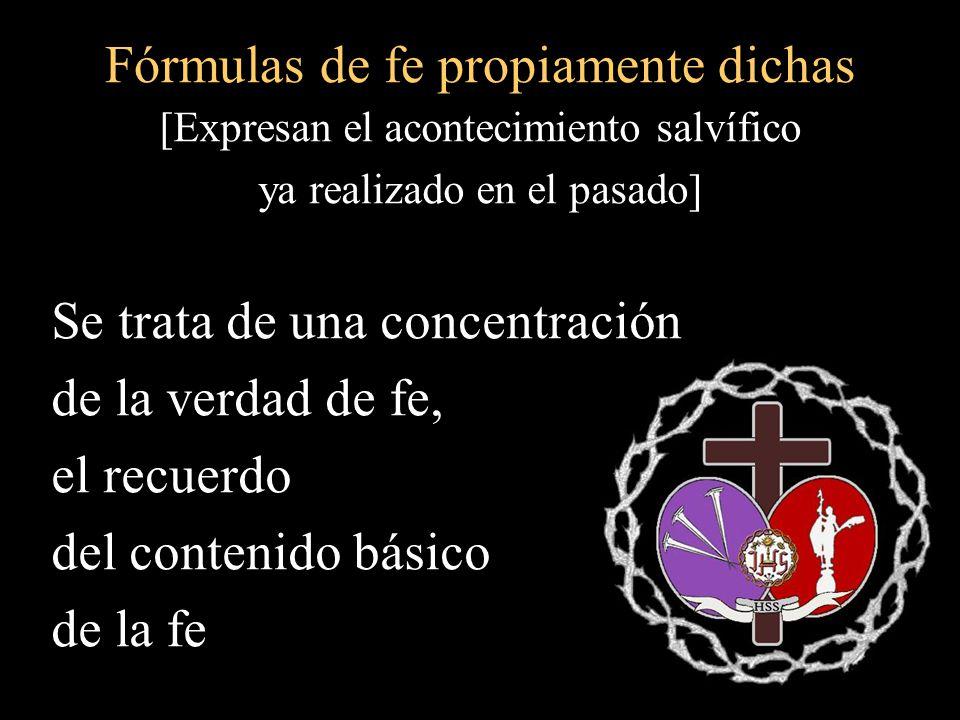 Fórmulas de fe propiamente dichas [Expresan el acontecimiento salvífico ya realizado en el pasado] Se trata de una concentración de la verdad de fe, e