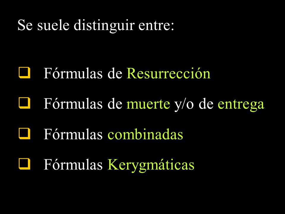 Se suele distinguir entre: Fórmulas de Resurrección Fórmulas de muerte y/o de entrega Fórmulas combinadas Fórmulas Kerygmáticas