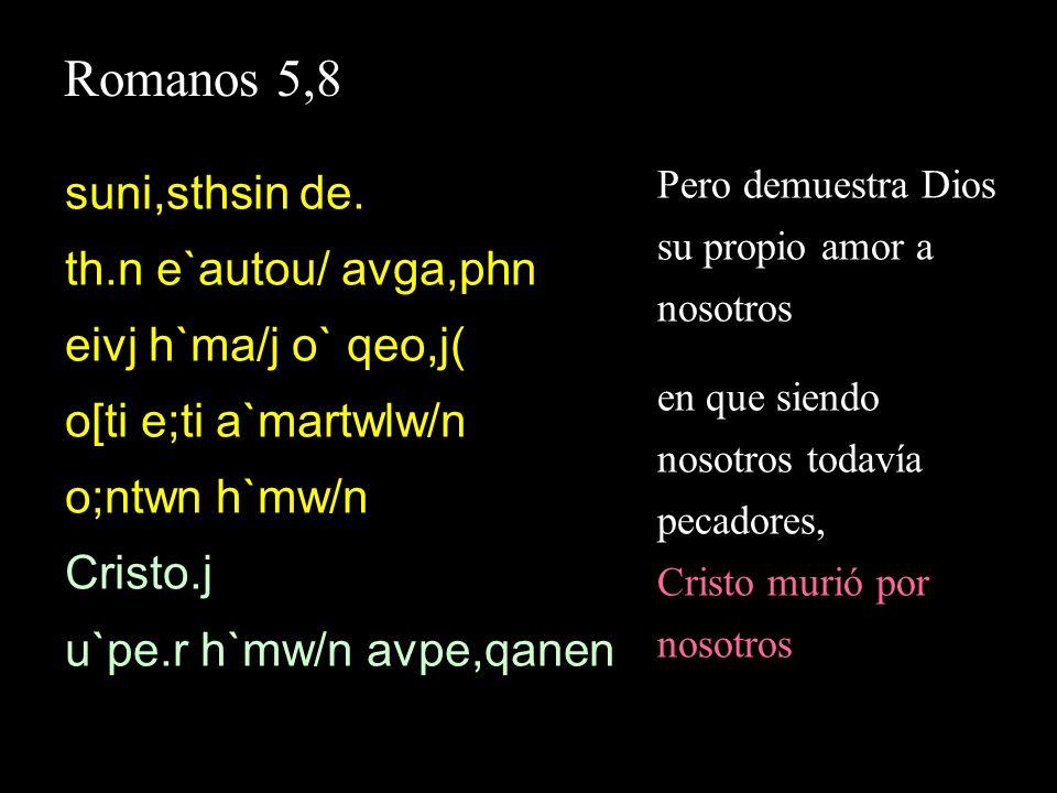 Romanos 5,8 suni,sthsin de. th.n e`autou/ avga,phn eivj h`ma/j o` qeo,j( o[ti e;ti a`martwlw/n o;ntwn h`mw/n Cristo.j u`pe.r h`mw/n avpe,qanen Pero de