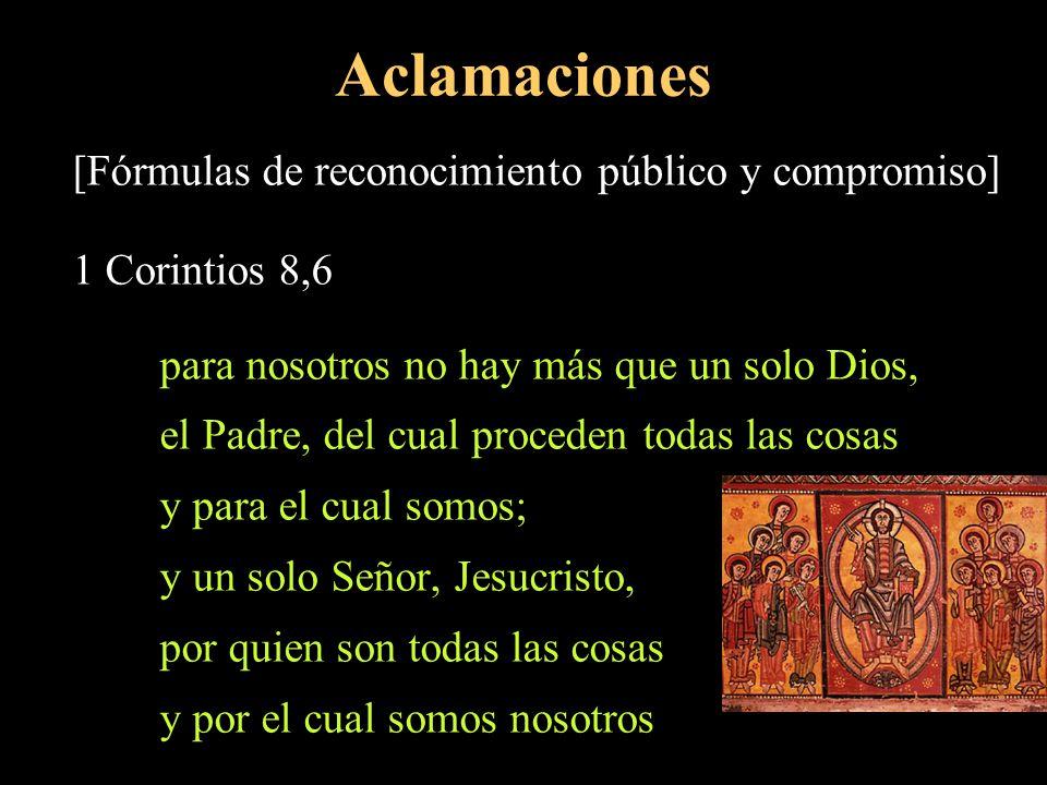 Aclamaciones [Fórmulas de reconocimiento público y compromiso] 1 Corintios 8,6 para nosotros no hay más que un solo Dios, el Padre, del cual proceden