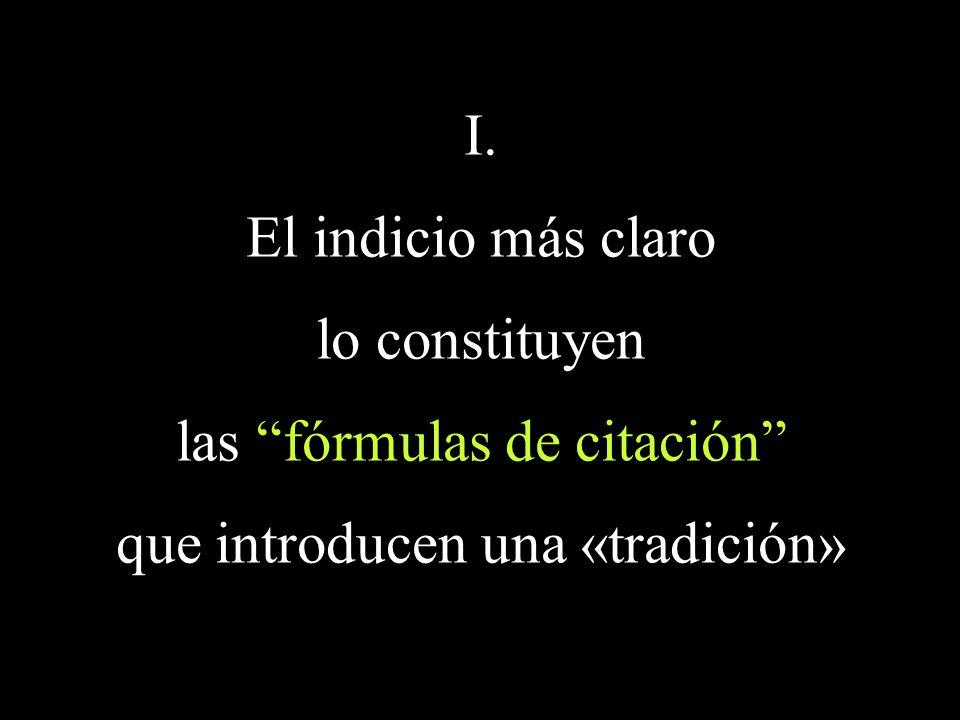 I. El indicio más claro lo constituyen las fórmulas de citación que introducen una «tradición»