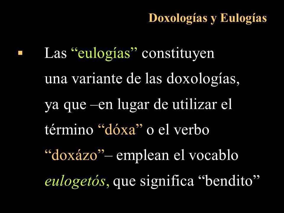 Doxologías y Eulogías Las eulogías constituyen una variante de las doxologías, ya que –en lugar de utilizar el término dóxa o el verbo doxázo– emplean