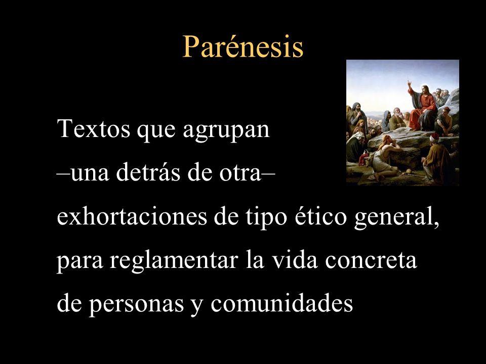 Parénesis Textos que agrupan –una detrás de otra– exhortaciones de tipo ético general, para reglamentar la vida concreta de personas y comunidades