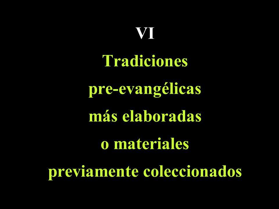 VI Tradiciones pre-evangélicas más elaboradas o materiales previamente coleccionados