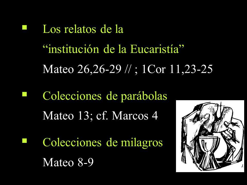 Los relatos de la institución de la Eucaristía Mateo 26,26-29 // ; 1Cor 11,23-25 Colecciones de parábolas Mateo 13; cf. Marcos 4 Colecciones de milagr