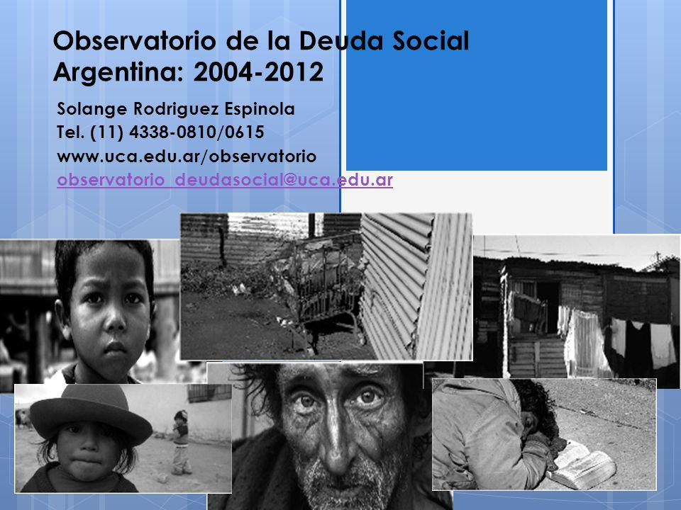 Observatorio de la Deuda Social Argentina: 2004-2012 Solange Rodriguez Espinola Tel.