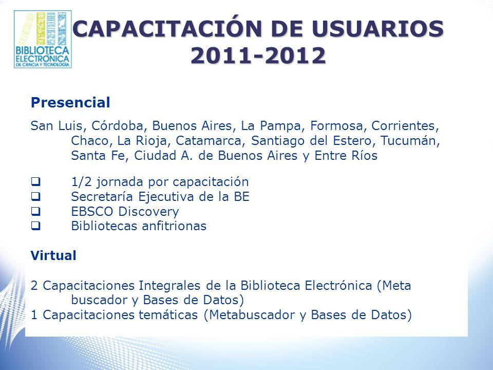 CAPACITACIÓN DE USUARIOS 2011-2012 Presencial San Luis, Córdoba, Buenos Aires, La Pampa, Formosa, Corrientes, Chaco, La Rioja, Catamarca, Santiago del Estero, Tucumán, Santa Fe, Ciudad A.