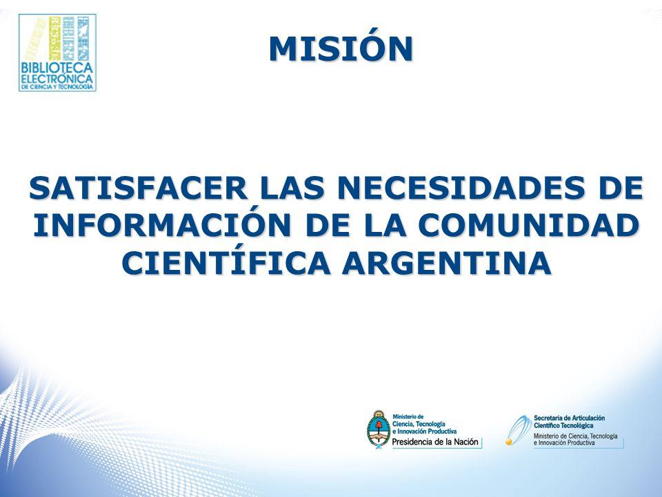 MISIÓN SATISFACER LAS NECESIDADES DE INFORMACIÓN DE LA COMUNIDAD CIENTÍFICA ARGENTINA