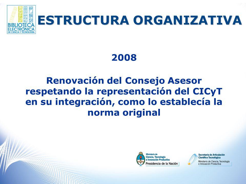 ESTRUCTURA ORGANIZATIVA 2008 Renovación del Consejo Asesor respetando la representación del CICyT en su integración, como lo establecía la norma original