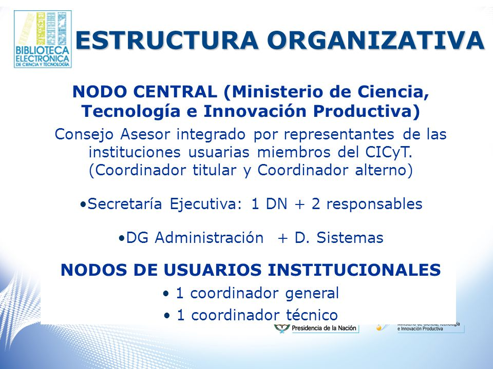 ESTRUCTURA ORGANIZATIVA NODO CENTRAL (Ministerio de Ciencia, Tecnología e Innovación Productiva) Consejo Asesor integrado por representantes de las instituciones usuarias miembros del CICyT.