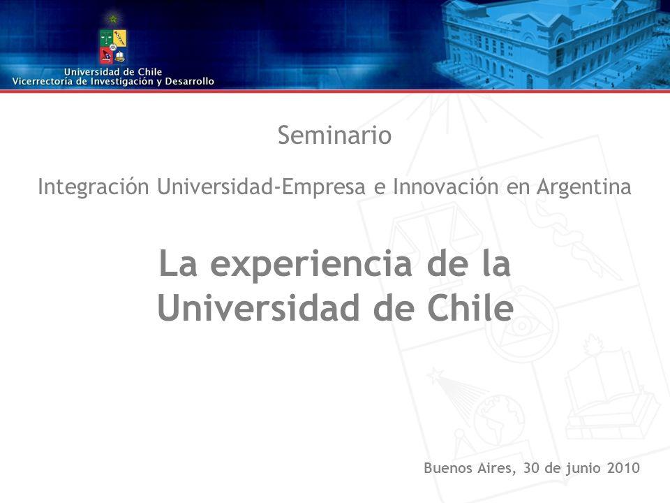 Seminario Integración Universidad-Empresa e Innovación en Argentina La experiencia de la Universidad de Chile Buenos Aires, 30 de junio 2010