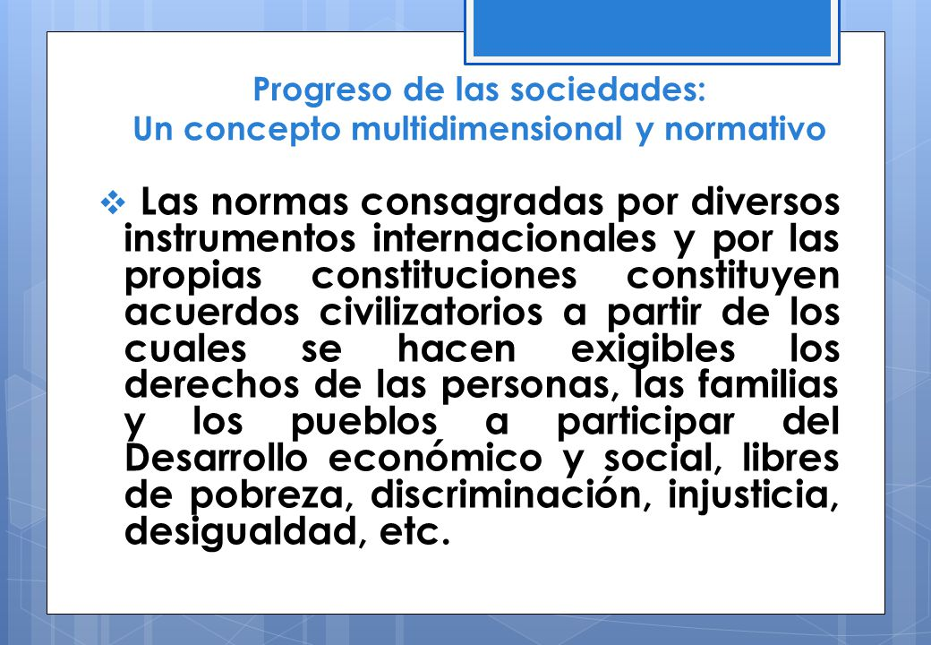 Progreso de las sociedades: Un concepto multidimensional y normativo Las normas consagradas por diversos instrumentos internacionales y por las propia