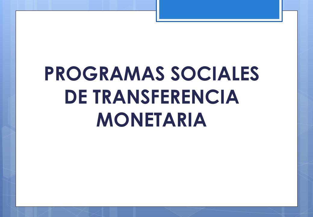 PROGRAMAS SOCIALES DE TRANSFERENCIA MONETARIA