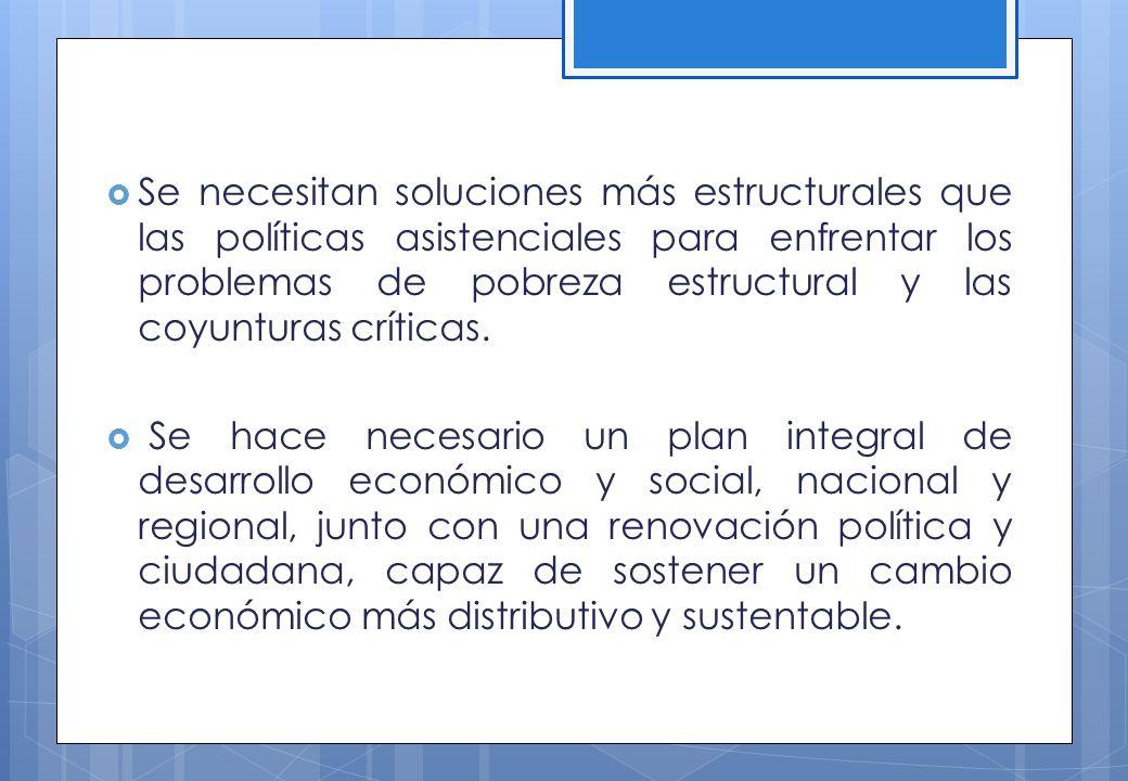 Se necesitan soluciones más estructurales que las políticas asistenciales para enfrentar los problemas de pobreza estructural y las coyunturas crítica