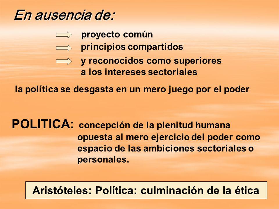 POLITICA: concepción de la plenitud humana opuesta al mero ejercicio del poder como espacio de las ambiciones sectoriales o personales.